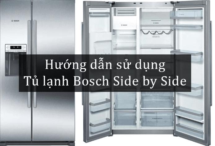Hướng dẫn sử dụng tủ lạnh Bosch Side by Side